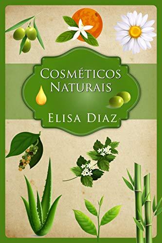 Cosmética natural Guia do iniciante final: Aprenda a fazer as suas próprias loções em casa com ingredientes 100% naturais