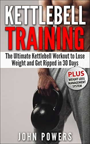 Kettlebell: The Ultimate Kettlebell Workout to Lose Weight and Get Ripped in 30 Days (English Edition)