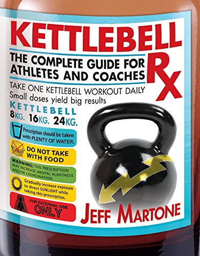 Kettlebell Rx: The Complete Guide for Athletes and Coaches (English Edition)